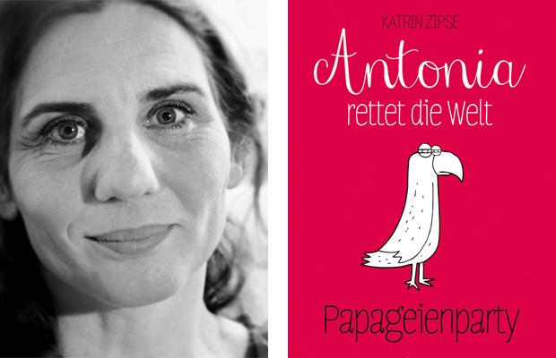 Katrin Zipse: Antonia rettet die Welt - Papageienparty - AUSVERKAUFT -