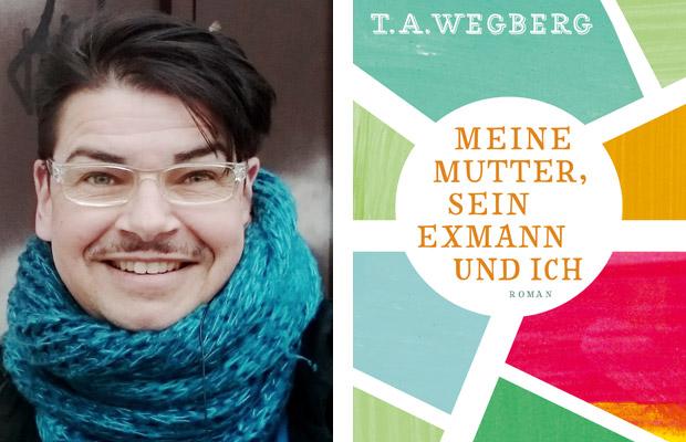 T. A. Wegberg: Meine Mutter, sein Exmann und ich
