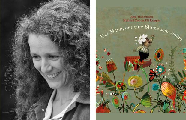Anja Tuckermann: Der Mann, der eine Blume sein wollte