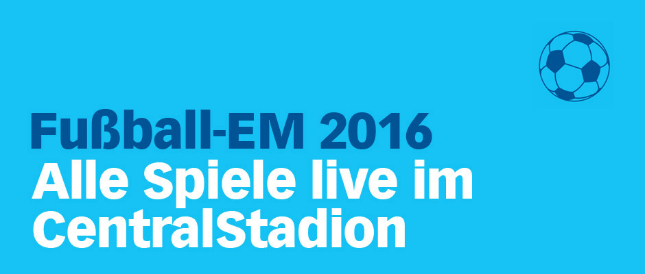 CentralStadion – Public Viewing in der Centralstation Darmstadt zur EM 2016 in Frankreich